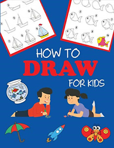 How to Draw for Kids: Learn to Draw Step by Step, Easy and Fun! Step-by-Step