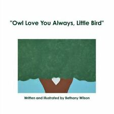 Owl Love You Always, Little Bird by Bethany Wilson (2015, Paperback)