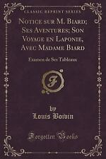 Notice Sur M. Biard; Ses Aventures; Son Voyage En Laponie, Avec Madame Biard: Ex