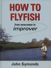 How to Flyfish: from newcomer to improver, , Symonds, John, Excellent, 2014-09-0