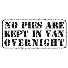 """""""No Pies Are Kept In Van Overnight"""" Funny Car Window Bumper Decal Sticker Black"""