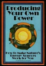 Producing Your Own Power: How to Make Natures Ene