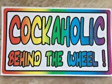 Cockaholic  behind The Wheel Bumper Sticker 3x5 Inch Gay Prank