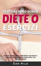 Perdere Peso Senza Diete o Esercizi : Diventa Magro Senza Torturarti con...