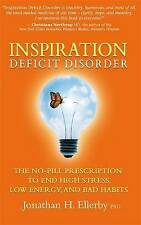 Inspiration Deficit Disorder: The No-Pill Prescription to End High Stress, Low E