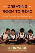 Creating Room to Read: A Story of Hope in the Battle for Global Literacy by John