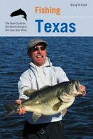 Fishing Texas : An Angler's Guide to the Area's Prime Fishing Spots, Paperbac...