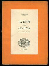 HUIZINGA J. LA CRISI DELLA CIVILTA' EINAUDI 1938 SAGGI V. POLITICA FILOSOFIA