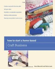 How to Start a Home-based Craft Business (Home-Bas