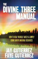 """The Divine Three Manual"" - by Jay & Faye Gutierrez - HC - Alternative Health"