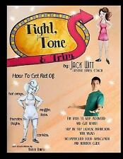 Tight, Tone, and Trim : How to Get Rid of Cankles, Bat Wings, Thunder Thighs,...