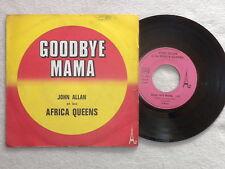 "45T 7"" JOHN ALLAN et LES AFRICA QUEENS ""Good bye mama"" DISC AZ SG 474 FRANCE µ"