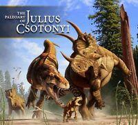 Paleoart of Julius Csotonyi : Dinosaurs, Saber-tooths & Beyond, Hardcover by ...