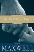 NEW - Not My Will, but Thine by Neal A Maxwell