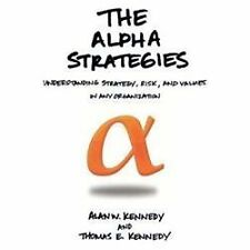 The Alpha Strategies : Understanding Strategy, Risk and Values in Any...