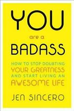 You Are a Badass : How to Stop Doubting Your Greatness and Start Living an Awes…