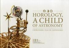 HOROLOGY, A CHILD OF ASTRONOMY / L'HORLOGERIE, FILLE DE L'ASTRONOMIE