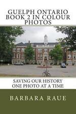 Cruising Ontario: Guelph Ontario Book 2 in Colour Photos : Saving Our History...