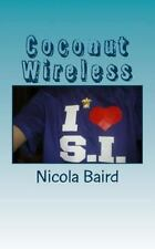 Coconut Wireless : Love, Life and Gossip in the South Pacific by Nicola Baird...