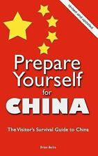 Prepare Yourself for China : The Visitor's Survival Guide to China by Brian Bail