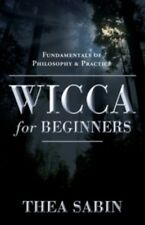 Wicca for Beginners Fundamentals of Philosophy & Practice By Thea Sabin