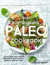 The Bodybuilding Paleo Cookbook: 55 Delicious Paleo Diet Recipes Designed To Bui