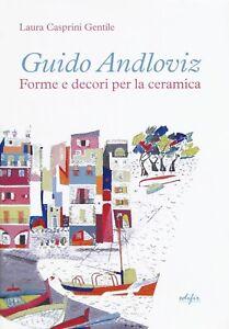 """Guido Andloviz. Forme e decori per la ceramica. I disegni dell'archivio """"ritrova"""