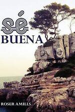 Sé Buena by Roser Amills (2014, Paperback)