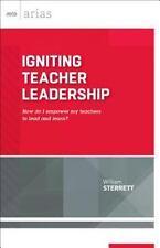 Igniting Teacher Leadership : How Do I Empower My Teachers to Lead and Learn?...