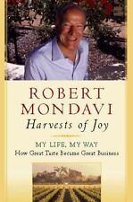 HARVEST OF JOY : How the Good Life Became Great Business by Robert Mondavi...