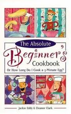 The Absolute Beginner's Cookbook, Revised: Or How Long Do I Cook a 3-Minute Egg?