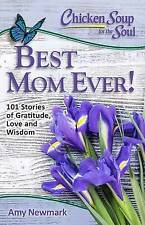 Chicken Soup for the Soul: Best Mom Ever!: 101 Stories of Gratitude, Love and Wi