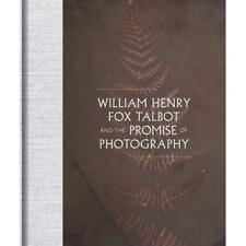 William Henry Fox Talbot and the Promise of Photography - Hardcover NEW Talbot,