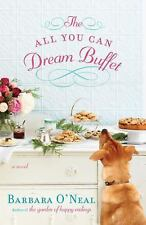 The All You Can Dream Buffet : A Novel by Barbara O'Neal (2014, Paperback)
