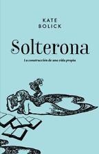 Solterona: La Construccion de Una Vida Propia (Hardback or Cased Book)
