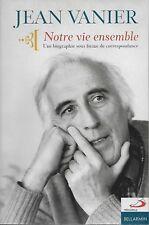 CATHOLICISME - VIE CHRETIENNE / JEAN VANIER : NOTRE VIE ENSEMBLE - BIOGRAPHIE