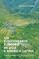 Un funzionario europeo in Asia e America Latina - Emiliano Fossati,  2019 - P