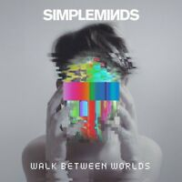 Simple Minds - Walk Between Worlds (NEW CD)