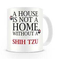 A House Is Not A Home Without A Shih Tzu Mug