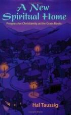 A New Spiritual Home: Progressive Christianity at the Grass Roots by Taussig, H