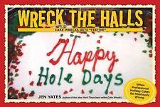 Wreck the Halls : Cake Wrecks Gets Festive by Jen Yates