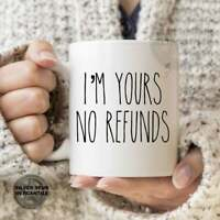 I'm Yours No Refunds  Romantic Mug Valentine's Day Gift For Wife For Husband
