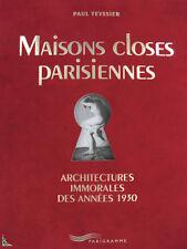 Maisons Closes Parisiennes ; Architectures Immorales Des Annees 1930 - Paul Teyssier