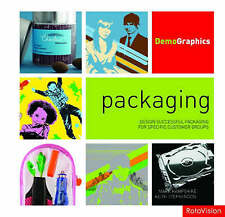 Packaging: Design Successful Packaging for Specific Customer Groups by Mark...