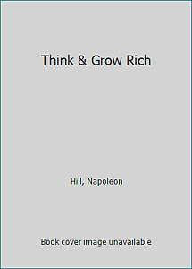 Think & Grow Rich by Hill, Napoleon