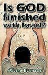 Is God Finished with Israel? by Alan Turner (2008, Paperback)