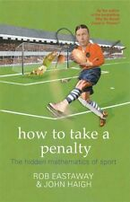 How to Take a Penalty: The hidden mathematics of sport,Rob Eastaway,John Haigh