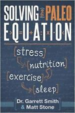 Solving the Paleo Equation : Stress, Nutrition, Exercise, Sleep by Matt Stone an