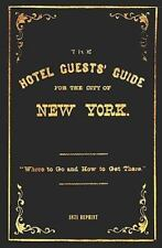 The Hotel Guests' Guide for the City of New York - 1871 Reprint : Where to Go...