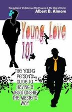 Young Love 101 : The Young Person's Guide to Having a Relationship the...